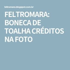 FELTROMARA: BONECA DE TOALHA CRÉDITOS NA FOTO