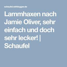 Lammhaxen nach Jamie Oliver, sehr einfach und doch sehr lecker! | Schaufel Metzger, Jamie Oliver, Shovel, Easy Meals