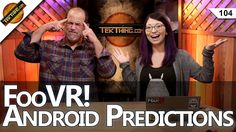 2017: CES, VR, & Android Predictions, FooVR, Break Comcast's 1TB Data Ca...
