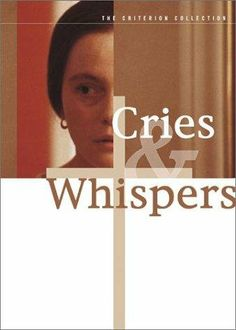 Cries  Whispers (1972) When a woman dying of cancer in early twentieth-century Sweden is visited by her two sisters, long-repressed feelings between the siblings rise to the surface.
