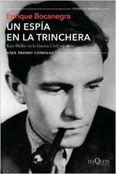 Un Espía en la trinchera : Kim Philby en la Guerra Civil española / Enrique Bocanegra