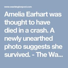 Amelia Earhart was thought to have died in a crash. A newly unearthed photo suggests she survived. - The Washington Post