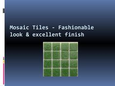 Mosaic tiles fashionable look & excellent finish  Glass Mosaic in Pune provides an exclusive variety of concrete tiles... both for outdoors and in the house. The variety includes top quality mosaic and regular mosaic tiles.