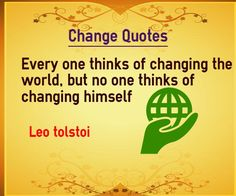 Quotes about change everyone thinks of changing the world but no one thinks of changing himself.