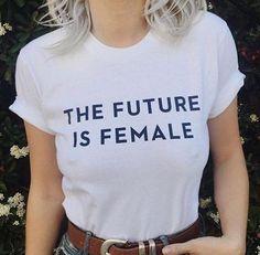 THE FUTURE IS FEMALE Cool Feminism T-shirt – Lupsona