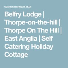 Belfry Lodge | Thorpe-on-the-hill | Thorpe On The Hill | East Anglia | Self Catering Holiday Cottage