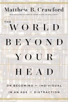 Cover image for The World Beyond Your Head: On Becoming an Individual in an Age of Distraction