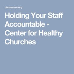 Holding Your Staff Accountable - Center for Healthy Churches