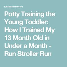 Potty Training the Young Toddler: How I Trained My 13 Month Old in Under a Month - Run Stroller Run