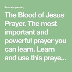 The Blood of Jesus Prayer. The most important and powerful prayer you can learn. Learn and use this prayer for protection of yourself, your family and all...