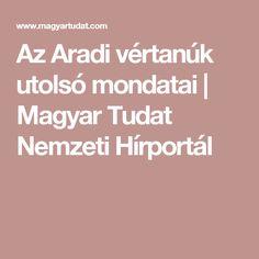 Az Aradi vértanúk utolsó mondatai | Magyar Tudat Nemzeti Hírportál