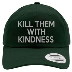 Kill Them With Kindness Embroidered Cotton Twill Hat