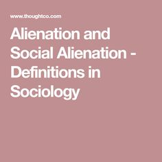 Alienation and Social Alienation - Definitions in Sociology