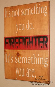Items similar to Firefighter Sign, Firefighter Decor, Firefighter Wall Art, Custom Wood Sign, Firefighter - It's Not Something You Do It's Something You Are on Etsy Firefighter Crafts, Firefighter Family, Firefighter Paramedic, Firefighter Quotes, Volunteer Firefighter, Firefighters Wife, Wildland Firefighter, Female Firefighter, Fire Dept
