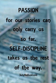 """PASSION for our stories can ONLY carry us so far.  SELF-DISCIPLINE takes us the rest of the way."" <-- We need passion AND self-discipline!"