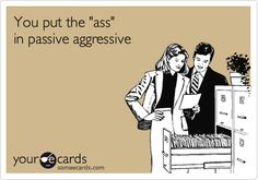 Passive agressive. Please just rid yourself of your existence.