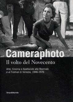 """""""Cameraphoto. Il volto del Novecento. Arte, Cinema e Spettacolo alla Biennale e al Festival di Venezia, 1946-1976""""  Ed. SilvanaEditoriale, 2008"""