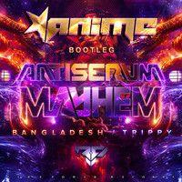 FREE DOWNLOAD: Mayhem x Antiserum - Bangladesh / Trippy (AniMe Bootleg) by DJ AniMe on SoundCloud