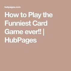 How to Play the Funniest Card Game ever!! | HubPages