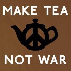 Make tea, not war!