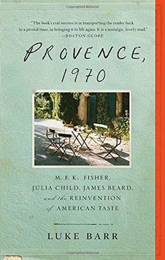 Provence, 1970: M.F.K. Fisher, Julia Child, James Beard, ... https://www.amazon.co.uk/dp/0307718352/ref=cm_sw_r_pi_dp_x_2yR3xbAVQMMQ6