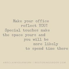Make your office reflect YOU! Special touches make the space yours and you will be more likely to spend time there.