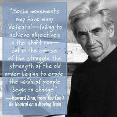 Howard Zinn Quotes:  Understand that there is a deliberate and destructive campaign to destroy Western Civilization one small step at a time.