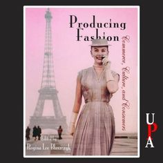 Producing Fashion: Commerce, Culture, and Consumers by Regina Lee Blaszczyk