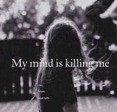 If only you knew what went on in my mind . It is something that I cannot control, but just take my medication to help stabilize myself.