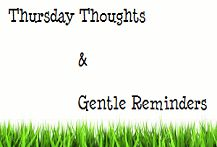 Thursday Thoughts & Gentle Reminders - Visit The Go Mamas Thursday Thoughts at: http://www.thegomamas.com/search/label/thursday%20thoughts