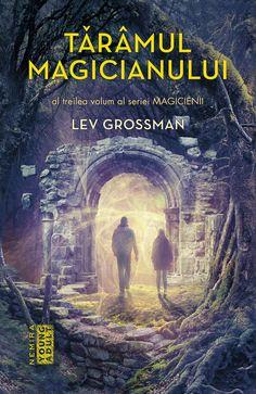 Ce Citește Liviu 96: Lev Grossman – Tărâmul Magicianului | Blog-ul fanului science fiction