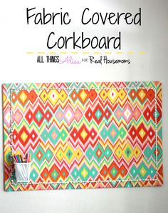 Fabric Covered Corkboard | Real Housemoms