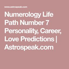 Numerology Life Path Number 7 Personality, Career, Love Predictions | Astrospeak.com