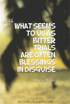 Motivational Quotes: What seems to us as bitter trials are often blessings in disguise.~ Oscar Wilde  Follow: https://www.pinterest.com/recoveryexpert