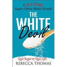 COOKBOOKS: The White Devil   A 30 Day Sugar Detox Made Simple (Quit Sugar or Quit Life!) (Recipes, Recipe Books, Paleo Diet, Diet Books for Women) (Diet ... Ketogenic Diet, Weight Loss Book 1)  #Paleo #Recipe