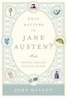 What matters in Jane Austen? : twenty crucial puzzles solved Author: Mullan, John, 1958- Publication Information: New York : Bloomsbury Pres...