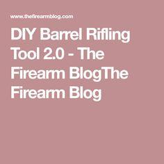 DIY Barrel Rifling Tool 2.0 - The Firearm BlogThe Firearm Blog