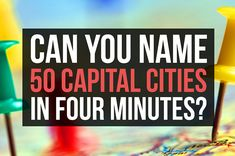 Can You Name 50 Capital Cities In Four Minutes?