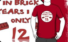 IN BRICK YEARS I AM ONLY 12 by Chillee Wilson from Customize My Minifig by ChilleeW