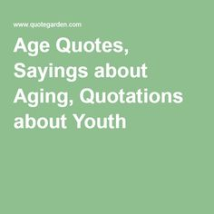 Age Quotes, Sayings about Aging, Quotations about Youth