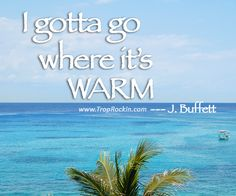 """I gotta go where it's warm"" - Jimmy Buffett Quote.  Beach Quotes."