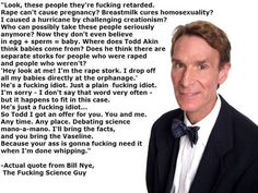 My new hero: Bill Nye, The Fucking Science Guy.   Article: http://dailycurrant.com/2012/08/30/bill-nye-blasts-todd-akin-challenges-debate/