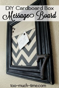All you need is a cardboard box, picture frame & fabric scraps to create a handy message board.