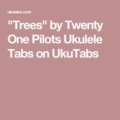"""Trees"" by Twenty One Pilots Ukulele Tabs on UkuTabs"