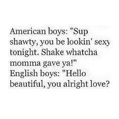 Exactly. British guys=perfection.  I would choose a British boy over and American boy anyday!