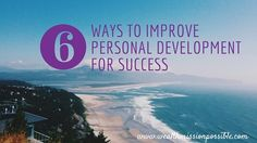 So, how do you improve personal development? You do more of it!  Here are six ways to the resources you can use to make it happen.