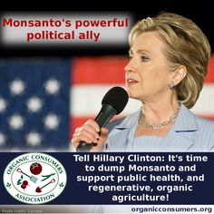 Do we really want to elect another leader who is pro-Monsanto and anti-GMO labeling? TAKE ACTION! Tell Hillary Clinton it's time to dump Monsanto and support public health, and regenerative, organic agriculture: http://orgcns.org/1pZF3Ff #GMO #Monsanto #Clinton