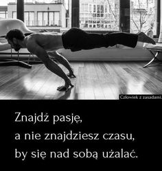 Znajdź pasje :) Motto, Sport Inspiration, More Words, Good Advice, Sexy Body, Fitspiration, Personal Development, Are You Happy, Quotations