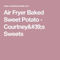 Air Fryer Baked Sweet Potato - Courtney's Sweets