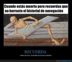 RECUERDA - Antes de morir, acuérdate de borrar tu historial Gracias a http://www.cuantarazon.com/ Si quieres leer la noticia completa visita: http://www.estoy-aburrido.com/recuerda-antes-de-morir-acuerdate-de-borrar-tu-historial/
